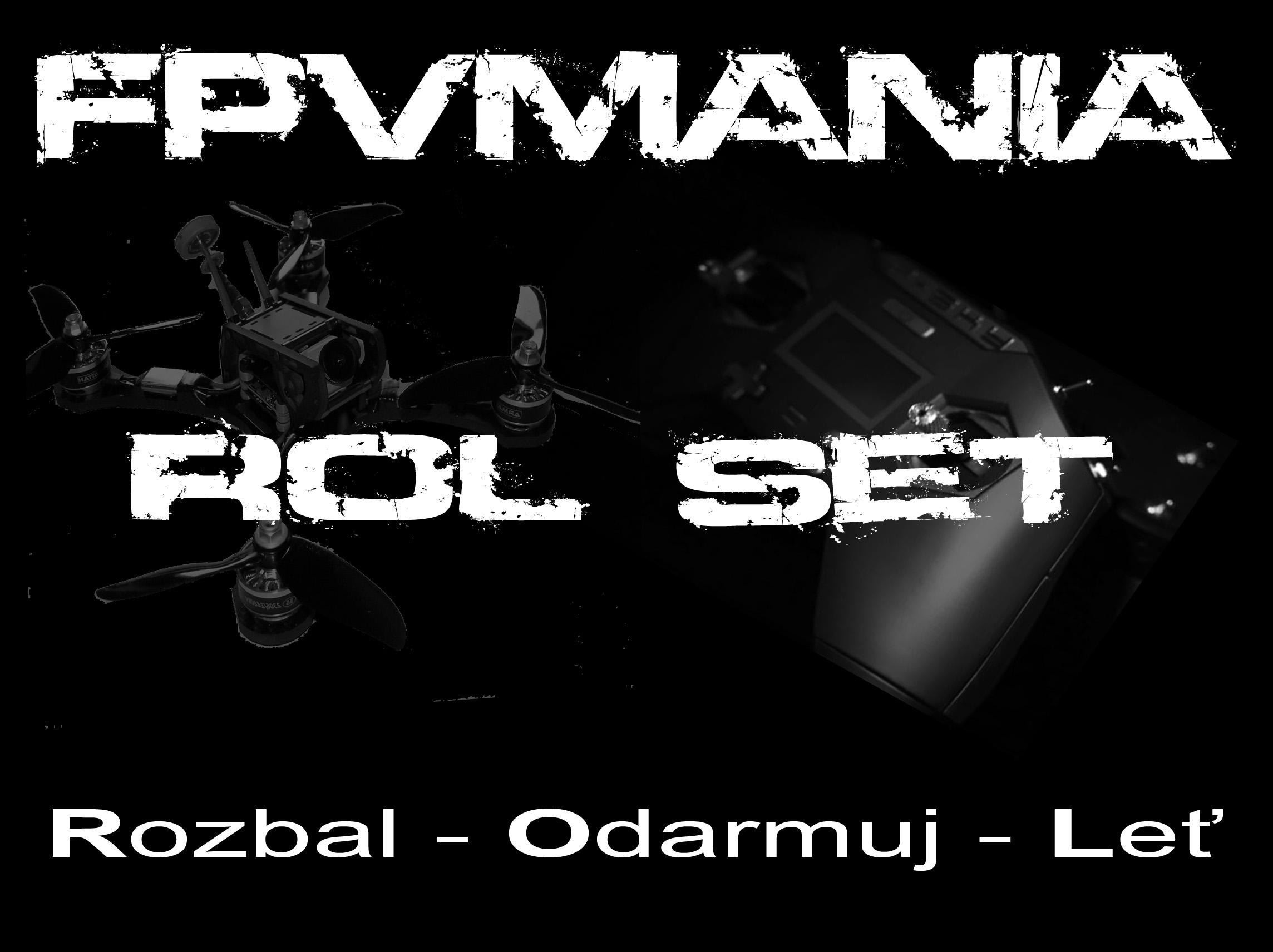 FPVmania ROL Set - PŘEDOBJEDNÁVKA DO 24.12.2018 - 500.-